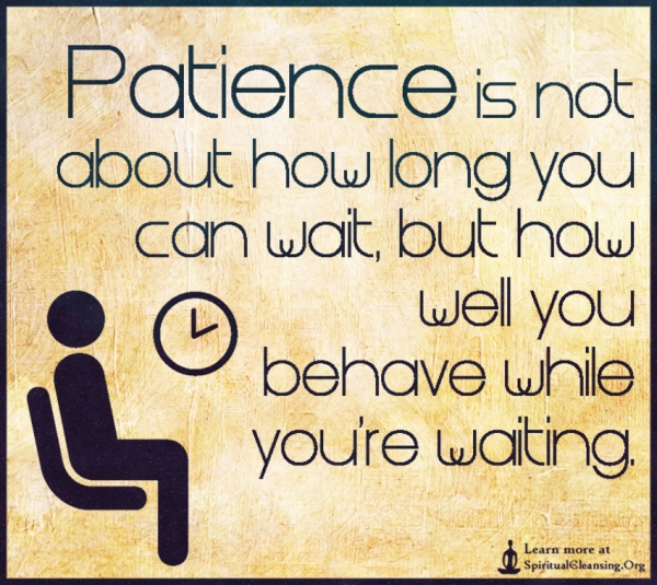 Patience-is-not-about-how-long-you-can-wait-but-how-well-you-behave-while-youre-waiting.